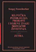 KLINIČKA PATOLOGIJA PROBAVE I MIJENE TVARI DOMAĆIH ŽIVOTINJA - Svezak 2 - JETRA - sergej forenbacher