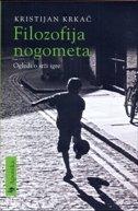 FILOZOFIJA NOGOMETA - Ogledi o srži igre - kristijan krkač