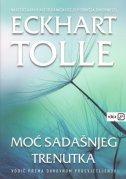 MOĆ SADAŠNJEG TRENUTKA - Vodič prema duhovnom prosvjetljenju - eckhart tolle