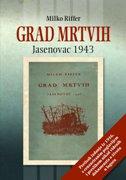 GRAD MRTVIH - Jasenovac 1943 - Pretisak izdanja iz 1946. s cenzuriranim poglavljem - milko riffer