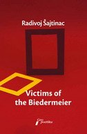 VICTIMS OF THE BIEDERMEIER - radivoj šajtinac