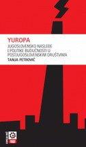 YUROPA - JUGOSLOVENSKO NASLEĐE I POLITIKE BUDUĆNOSTI U POSTJUGOSLOVENSKIM DRUŠTVIMA - tanja petrović