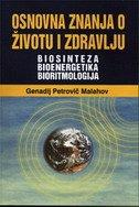 OSNOVNA ZNANJA O ŽIVOTU I ZDRAVLJU - BIOSINTEZA, BIOENERGETIKA, BIORITMOLOGIJA - genadij petrovič malahov
