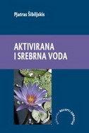 AKTIVIRANA I SREBRNA VODA - pjatras šibiljskis