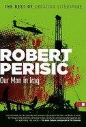 OUR MAN IN IRAQ - robert perišić