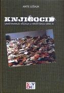 KNJIGOCID - UNIŠTAVANJE KNJIGA U HRVATSKOJ 1990-ih - ante lešaja