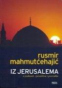 IZ JERUSALEMA - o jednosti, vjesništvu i povratku - rusmir mahmutćehajić