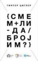 SMEM LI DA BROJIM? - matematičke priče (ĆIRILICA) - gunter m. ziegler