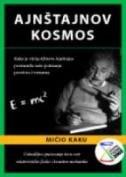 AJNŠTAJNOV KOSMOS - Kako je vizija Alberta Ajnštajna promenila spoznaju prostora i vremena - michio kaku