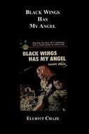 BLACK WINGS HAS MY ANGEL - elliott chaze