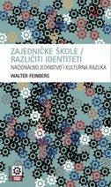 ZAJEDNIČKE ŠKOLE - RAZLIČITI IDENTITETI - nacionalno jedinstvo i kulturna razlika - walter feinberg