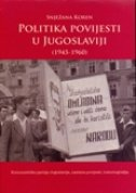 POLITIKA POVIJESTI U JUGOSLAVIJI 1945. - 1960. - snježana koren