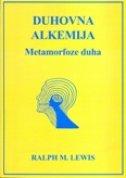 DUHOVNA ALKEMIJA - METAMORFOZE DUHA - ralph m. lewis
