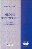 MEDIJI I PODUZETNICI / Suradnici ili suparnici - pave ivić