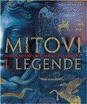 MITOVI I LEGENDE - Slikovni vodič kroz njihovo podrijetlo i značenje - philip wilkinson