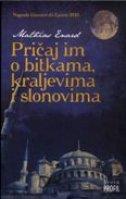 PRIČAJ IM O BITKAMA, KRALJEVIMA I SLONOVIMA - mathias enard