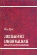 JUGOSLAVENSKO SAMOUPRAVLJANJE - Zablude o konstituciji sustava - milan bijelić