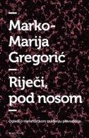 RIJEČI, POD NOSOM - marko-marija gregorić