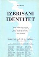 IZBRISANI IDENTITET - NASILNO POTALIJANČIVANJE PREZIMENE, IMENA I TOPONIMA U JULIJSKOJ KRAJINI OD 1919. DO 1945. - paolo parovel