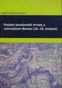 POVIJEST KARAŠEVSKIH HRVATA U RUMUNJSKOM BANATU (16. - 18. STOLJEĆE) - castilla manea grgin