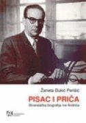 PISAC I PRIČA - Stvaralačka biografija Ive Andrića - žaneta đukić perišić