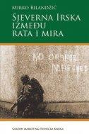 SJEVERNA IRSKA IZMEĐU RATA I MIRA - mirko bilandžić
