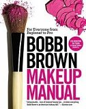 BOBBI BROWN MAKEUP MANUAL - For Everyone from Beginner to Pro - bobbi brown