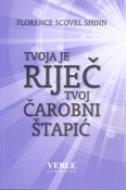 TVOJA JE RIJEČ TVOJ ČAROBNI ŠTAPIĆ - florence scovel shinn