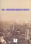 1945. - RAZDJELNICA HRVATSKE POVIJESTI - nada kisić kolanović
