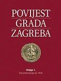 POVIJEST GRADA ZAGREBA - Knjiga 1 (Od prethistorije do 1918.) - grupa autora