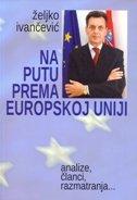 NA PUTU PREMA EUROPSKOJ UNIJI - željko ivančević