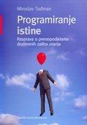 PROGRAMIRANJE ISTINE - Rasprava o preraspodjelama društvenih zaliha znanja - miroslav tuđman