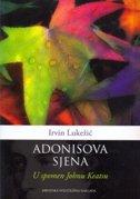 ADONISOVA SJENA - U spomen Johnu Keatsu - irvin lukežić