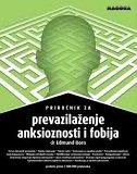PRIRUČNIK ZA PREVAZILAŽENJE ANKSIOZNOSTI I FOBIJA - edmund j. bourne