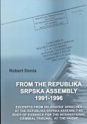 IZ SKUPŠTINE REPUBLIKE SRPSKE 1991-1996 - FROM THE REPUBLIKA SRPSKA ASSEMBLY 1991-1996 - robert j. donia