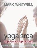 YOGA SRCA - iscjeljujuća snaga prisnosti - mark whitwell