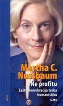 NE PROFITU - Zašto demokracija treba humanistiku - martha c. nussbaum