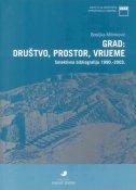 GRAD: DRUŠTVO, PROSTOR, VRIJEME - Selektivna bibliografija 1990. - 2003. - bosiljka milinković