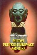 MITOVI PRETKOLUMBOVSKE AMERIKE - donald a. mackenzie