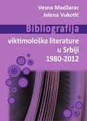 BIBLIOGRAFIJA VIKTIMOLOŠKE LITERATURE U SRBIJI 1980-2012 - vesna madžarac, jelena vukotić
