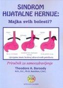 SINDROM HIJATALNE HERNIJE - majka svih bolesti? - theodore a. baroody