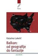 BALKAN - OD GEOGRAFIJE DO FANTAZIJE - katarina luketić
