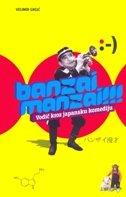 BANZAI MANZAI!!! - Vodič kroz japansku komediju - velimir grgić