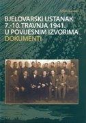 BJELOVARSKI USTANAK 7.-10. TRAVNJA 1941. U POVIJESNIM IZVORIMA - DOKUMENTI - željko karaula