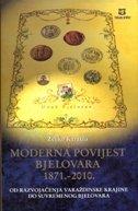 MODERNA POVIJEST BJELOVARA 1871. - 2010. OD RAZVOJAČENJA VARAŽDINSKE KRAJINE DO SUVREMENOG BJELOVARA - željko karaula