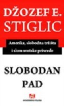 SLOBODAN PAD - Amerika, slobodna tržišta i slom svetske privrede - joseph stiglitz