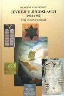 JEVREJI U JUGOSLAVIJI (1944-1952) - Kraj ili novi početak - mladenka ivanković
