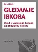 GLEDANJE ISKOSA - Uvod u Jacquesa Lacana uz popularnu kulturu - slavoj žižek