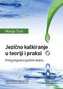 JEZIČNO KALKIRANJE U TEORIJI I PRAKSI - Prilog lingvistici jezičnih dodira - marija turk