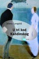 U TRI KOD KANDINSKOG - jelena lengold